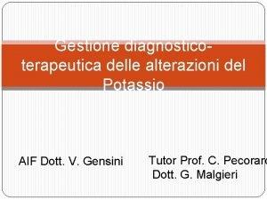 Gestione diagnosticoterapeutica delle alterazioni del Potassio AIF Dott