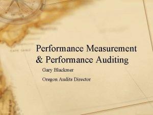 Performance Measurement Performance Auditing Gary Blackmer Oregon Audits