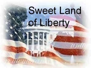 Sweet Land of Liberty AMERICA MY HOME America