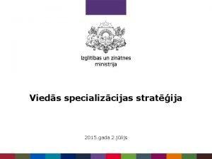 Vieds specializcijas stratija 2015 gada 2 jlijs Izaicinjums