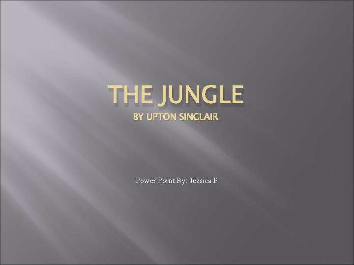 THE JUNGLE BY UPTON SINCLAIR Power Point By