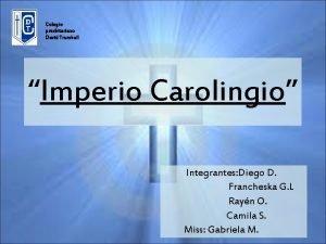 Colegio presbiteriano David Trumbull Imperio Carolingio Integrantes Diego