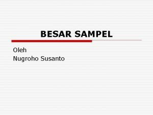 BESAR SAMPEL Oleh Nugroho Susanto Pendahuluan o Hipotesis