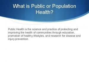 What is Public or Population Health Public Health