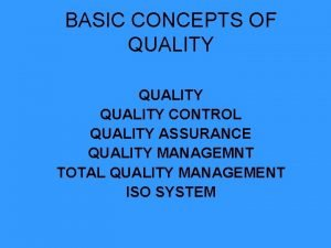 BASIC CONCEPTS OF QUALITY CONTROL QUALITY ASSURANCE QUALITY