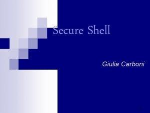 Secure Shell Giulia Carboni 1 Argomenti trattati 1
