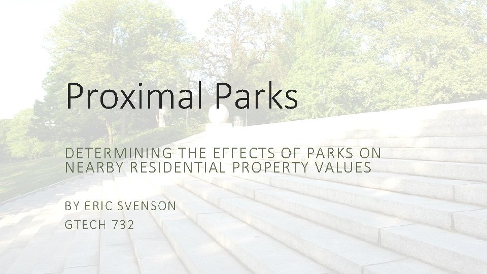 Proximal Parks DETERMINING THE EFFECTS OF PARKS ON