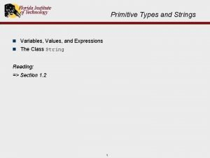 Primitive Types and Strings n Variables Values and