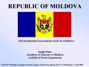 REPUBLIC OF MOLDOVA Environmental assessment tools in Moldova