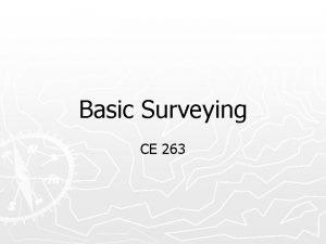 Basic Surveying CE 263 Introduction to Surveying Definition