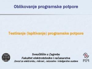 Oblikovanje programske potpore Testiranje ispitivanje programske potpore Sveuilite