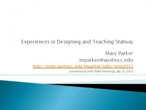 Experiences in Designing and Teaching Statway Mary Parker