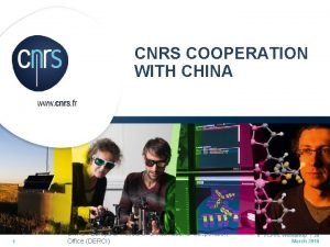 CNRS COOPERATION WITH CHINA 1 CNRS I Europe