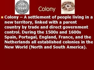 Colony n Colony A settlement of people living