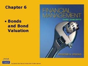 Chapter 6 Bonds and Bond Valuation Copyright 2010