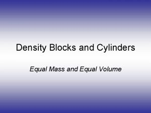 Density Blocks and Cylinders Equal Mass and Equal