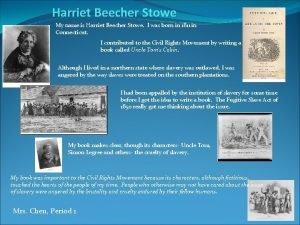 Harriet Beecher Stowe My name is Harriet Beecher