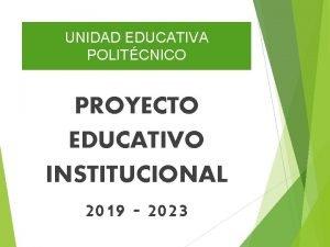 UNIDAD EDUCATIVA POLITCNICO PROYECTO EDUCATIVO INSTITUCIONAL 2019 2023