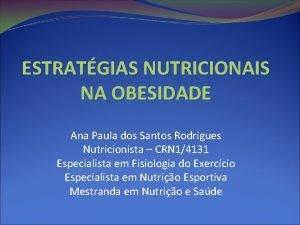ESTRATGIAS NUTRICIONAIS NA OBESIDADE Ana Paula dos Santos