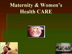 Maternity Womens Health CARE Maternity nursing focuses on