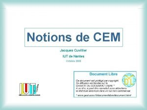 Notions de CEM Jacques Cuvillier IUT de Nantes