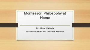 Montessori Philosophy at Home By Allison Mattingly Montessori