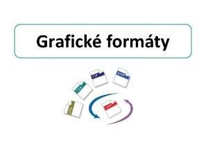 Grafick formty Grafick formty BMP GIF JPEG PNG