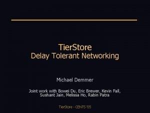 Tier Store Delay Tolerant Networking Michael Demmer Joint