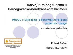 Razvoj ruralnog turizma u Hercegovakoneretvanskom kantonu MODUL 1