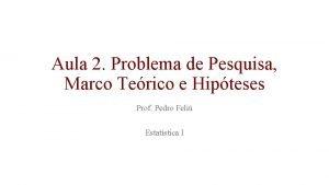 Aula 2 Problema de Pesquisa Marco Terico e