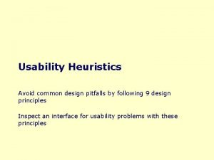 Usability Heuristics Avoid common design pitfalls by following