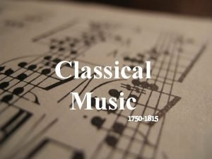 Classical Music 1750 1815 Background information 1750 1815