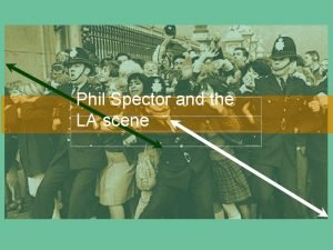 Phil Spector and the LA scene PHIL SPECTOR