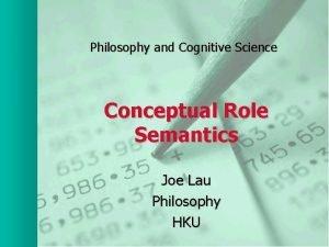 Philosophy and Cognitive Science Conceptual Role Semantics Joe