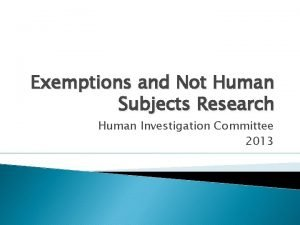Exemptions and Not Human Subjects Research Human Investigation