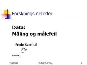 Forskningsmetoder Data Mling og mlefeil Frode Svartdal Ui