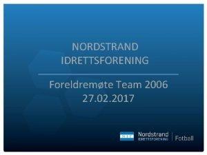 NORDSTRAND IDRETTSFORENING Foreldremte Team 2006 27 02 2017
