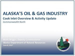 ALASKAS OIL GAS INDUSTRY Cook Inlet Overview Activity