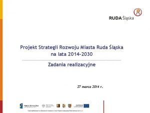 Projekt Strategii Rozwoju Miasta Ruda lska na lata