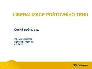 LIBERALIZACE POTOVNHO TRHU esk pota s p Ing
