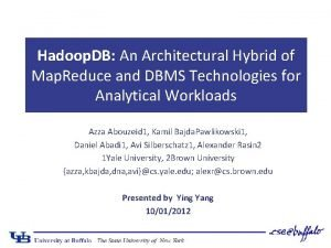 Hadoop DB An Architectural Hybrid of Map Reduce