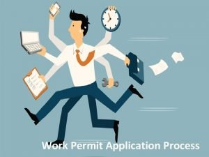 Work Permit Application Process Click link to work