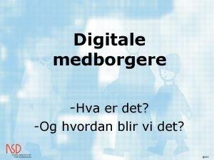 Digitale medborgere Hva er det Og hvordan blir