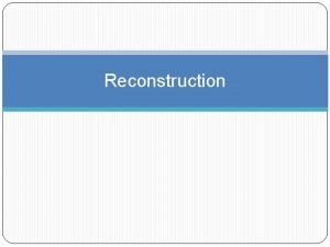 Reconstruction What was Reconstruction Reconstruction lasted from 18651877
