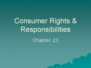 Consumer Rights Responsibilities Chapter 23 Todays Schedule u