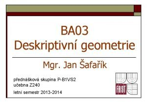 BA 03 Deskriptivn geometrie Mgr Jan afak pednkov