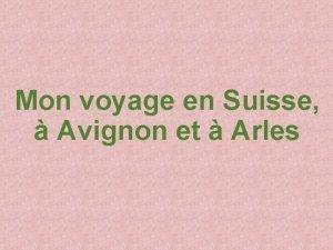 Mon voyage en Suisse Avignon et Arles Interlaken