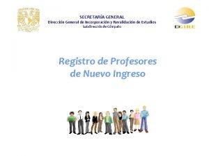 SECRETARA GENERAL Direccin General de Incorporacin y Revalidacin