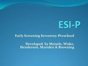 ESIP Early Screening InventoryPreschool Developed by Meisels Wiske