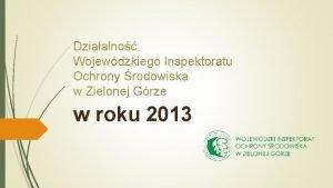 Dziaalno Wojewdzkiego Inspektoratu Ochrony rodowiska w Zielonej Grze